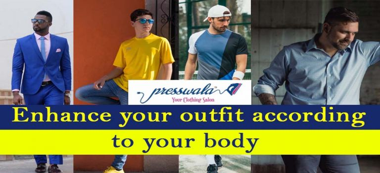 Men- Enhance your outfit according to your body